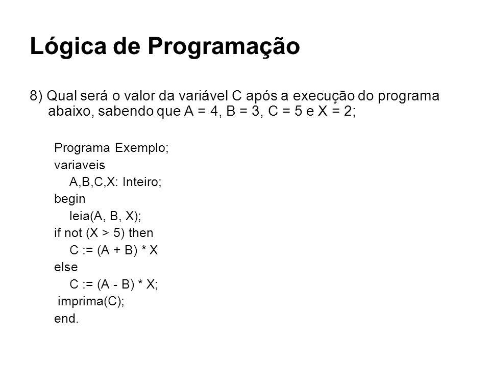 Lógica de Programação 8) Qual será o valor da variável C após a execução do programa abaixo, sabendo que A = 4, B = 3, C = 5 e X = 2;