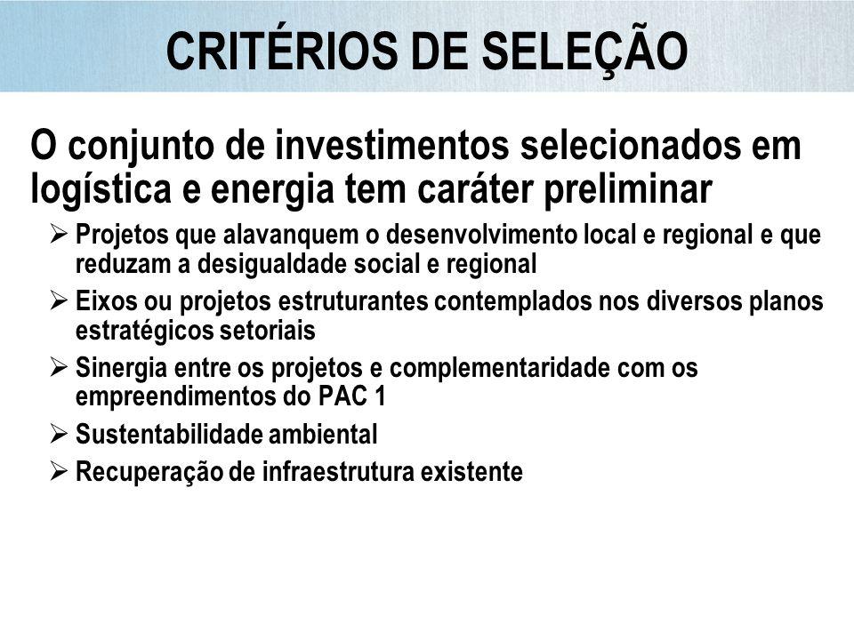 CRITÉRIOS DE SELEÇÃO O conjunto de investimentos selecionados em logística e energia tem caráter preliminar.