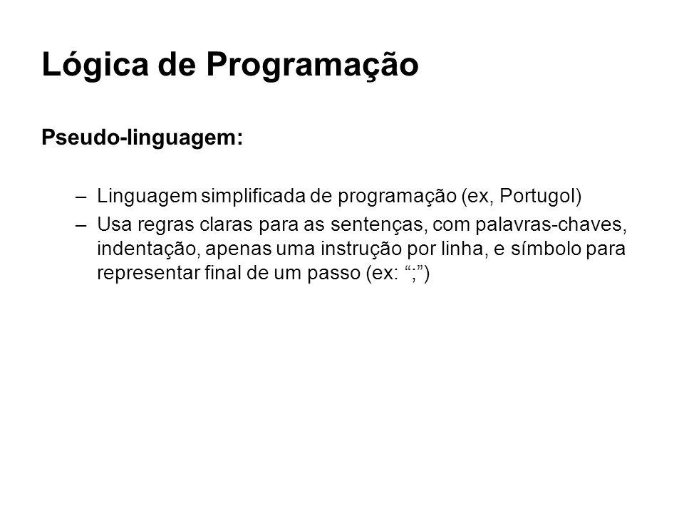 Lógica de Programação Pseudo-linguagem: