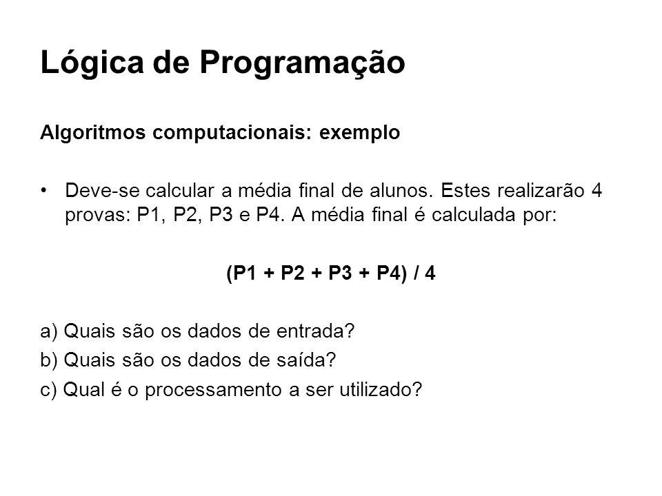 Lógica de Programação Algoritmos computacionais: exemplo