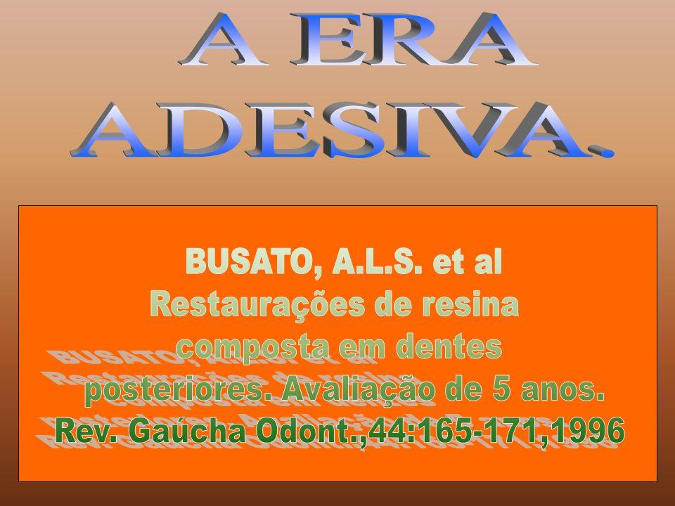 A ERA ADESIVA. BUSATO, A.L.S. et al Restaurações de resina