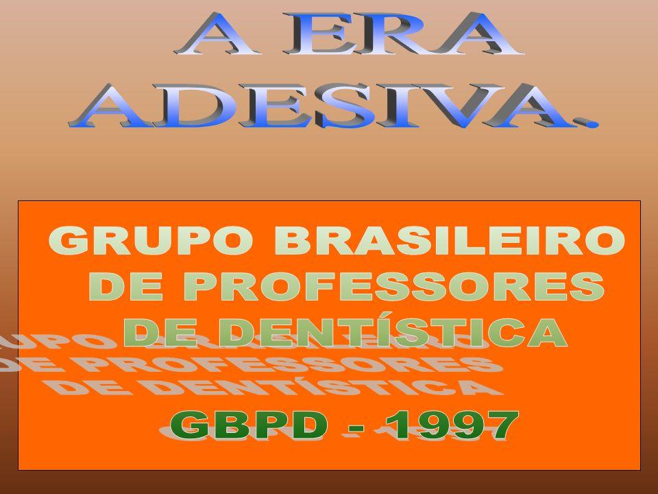 A ERA ADESIVA. GRUPO BRASILEIRO DE PROFESSORES DE DENTÍSTICA