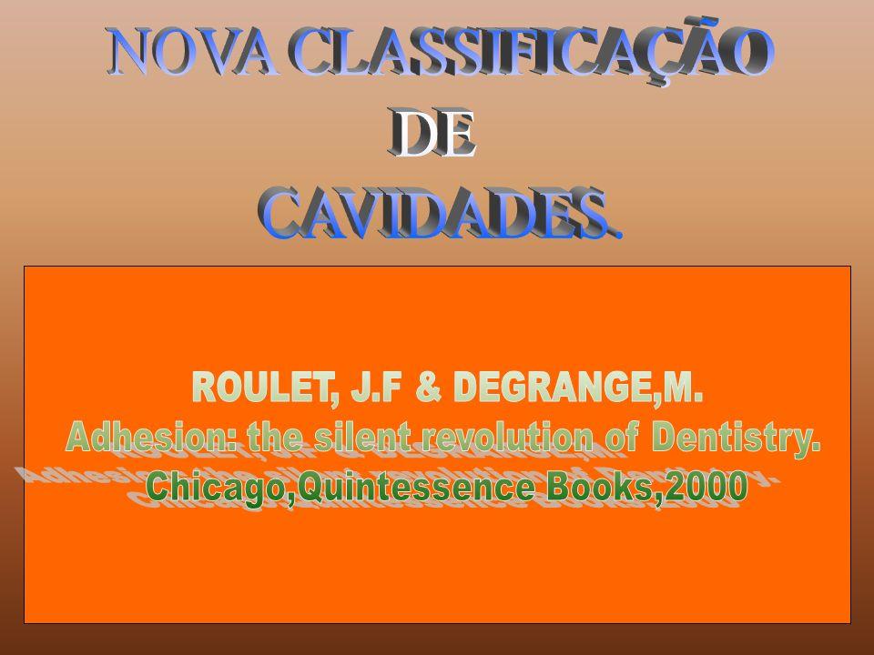 NOVA CLASSIFICAÇÃO DE CAVIDADES. ROULET, J.F & DEGRANGE,M.