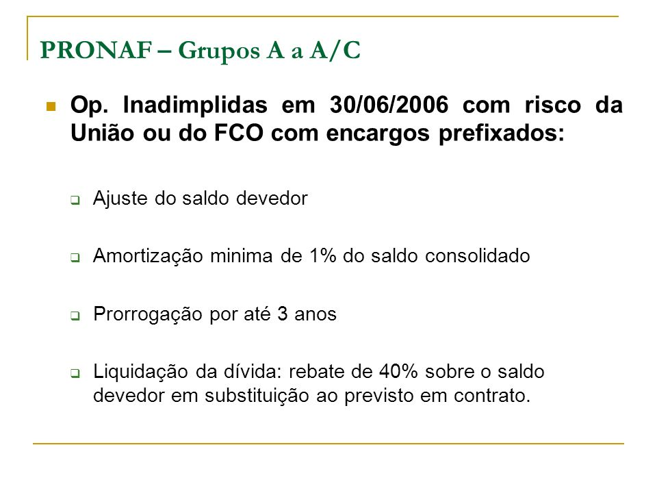 PRONAF – Grupos A a A/C Op. Inadimplidas em 30/06/2006 com risco da União ou do FCO com encargos prefixados: