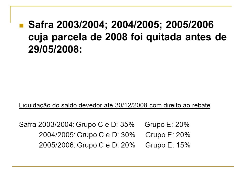 Safra 2003/2004; 2004/2005; 2005/2006 cuja parcela de 2008 foi quitada antes de 29/05/2008: