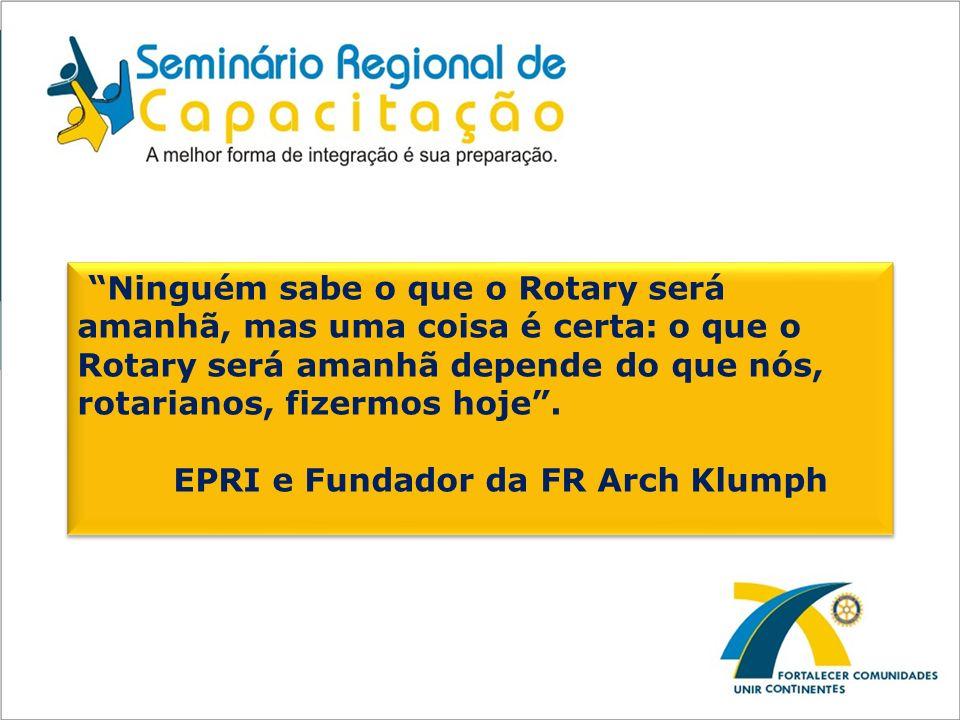 Ninguém sabe o que o Rotary será amanhã, mas uma coisa é certa: o que o Rotary será amanhã depende do que nós, rotarianos, fizermos hoje .
