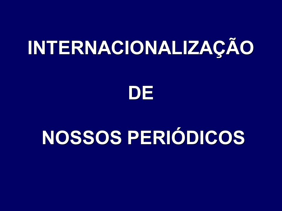 INTERNACIONALIZAÇÃO DE NOSSOS PERIÓDICOS