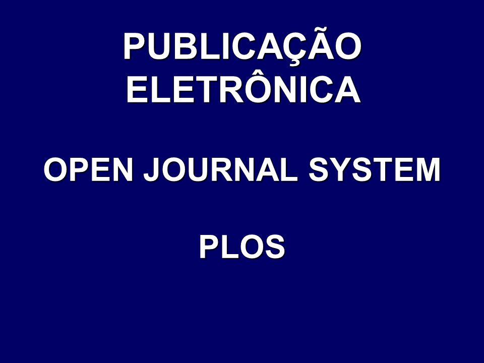 PUBLICAÇÃO ELETRÔNICA OPEN JOURNAL SYSTEM PLOS