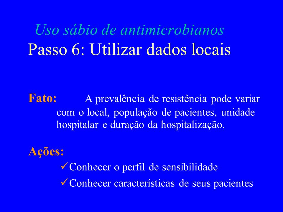Uso sábio de antimicrobianos Passo 6: Utilizar dados locais