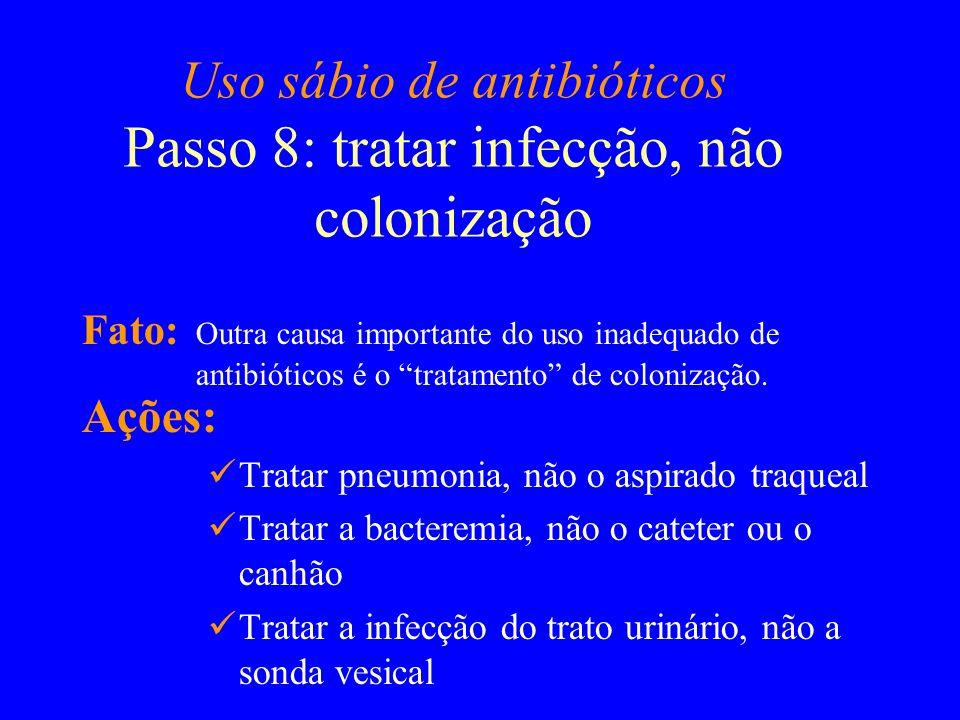 Uso sábio de antibióticos Passo 8: tratar infecção, não colonização