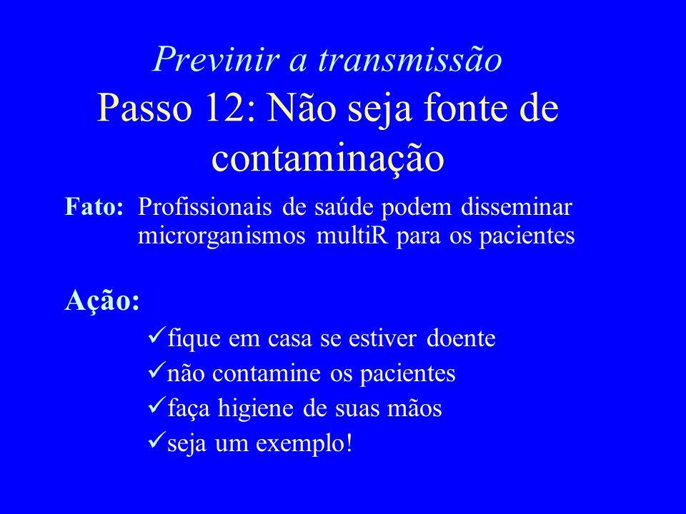 Previnir a transmissão Passo 12: Não seja fonte de contaminação