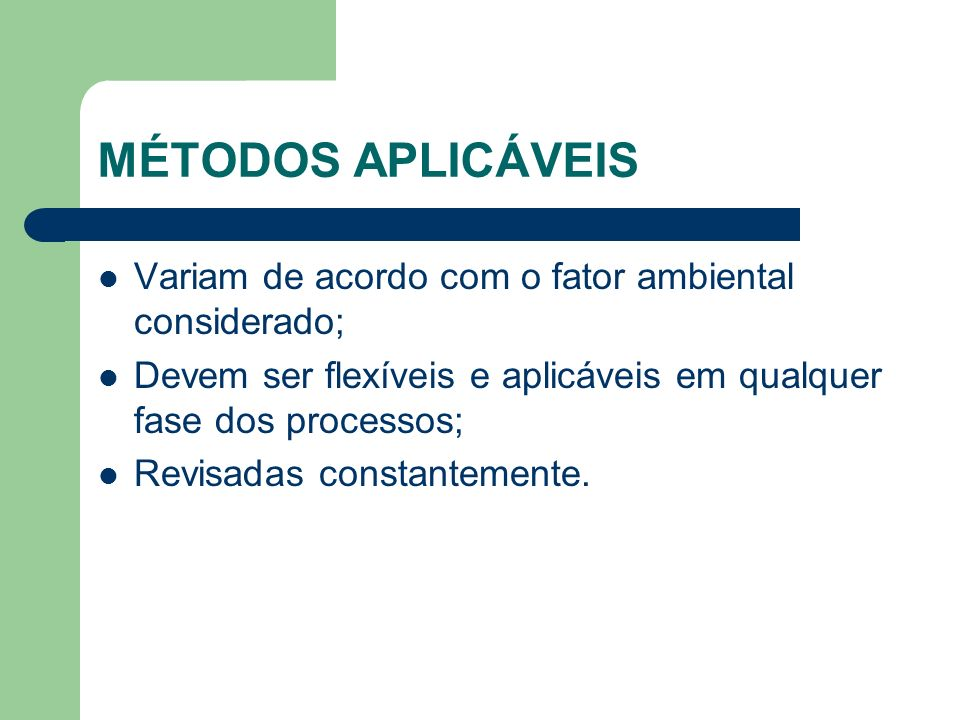 MÉTODOS APLICÁVEIS Variam de acordo com o fator ambiental considerado;