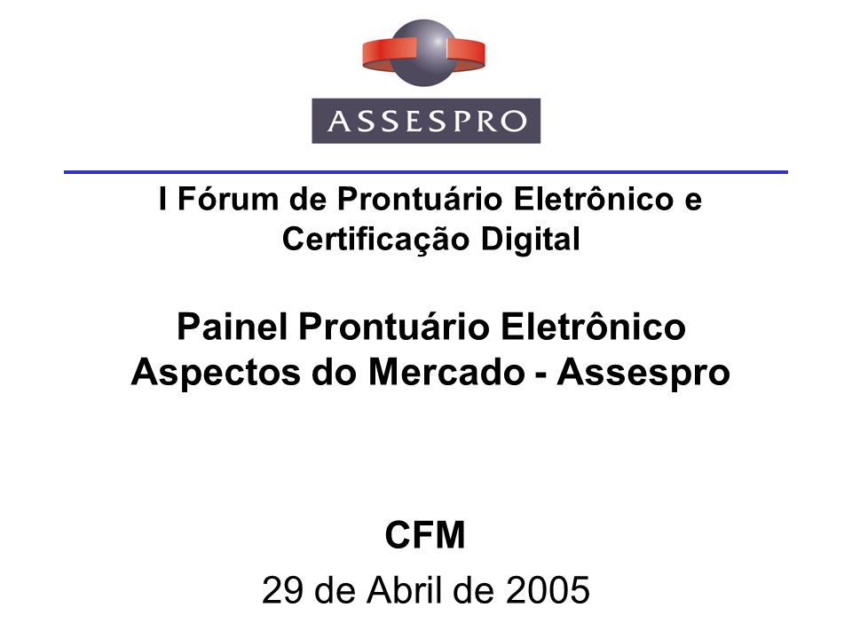 I Fórum de Prontuário Eletrônico e Certificação Digital Painel Prontuário Eletrônico Aspectos do Mercado - Assespro