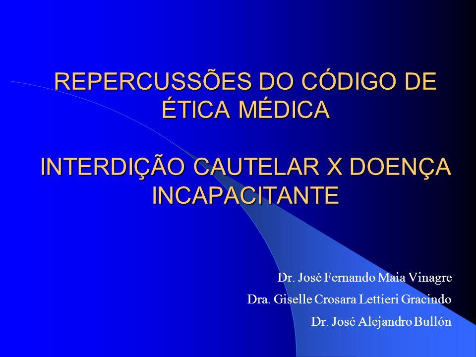 REPERCUSSÕES DO CÓDIGO DE ÉTICA MÉDICA INTERDIÇÃO CAUTELAR X DOENÇA INCAPACITANTE