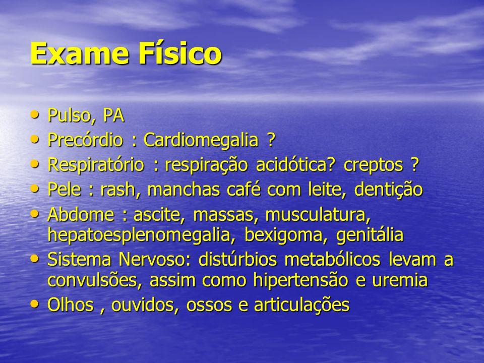 Exame Físico Pulso, PA Precórdio : Cardiomegalia