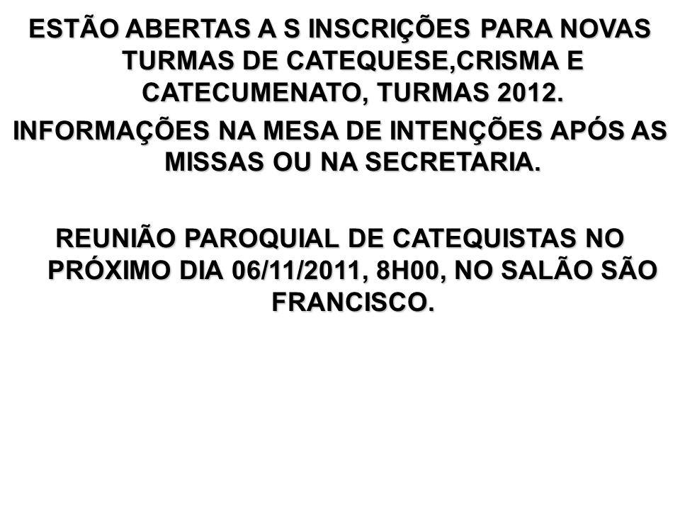INFORMAÇÕES NA MESA DE INTENÇÕES APÓS AS MISSAS OU NA SECRETARIA.