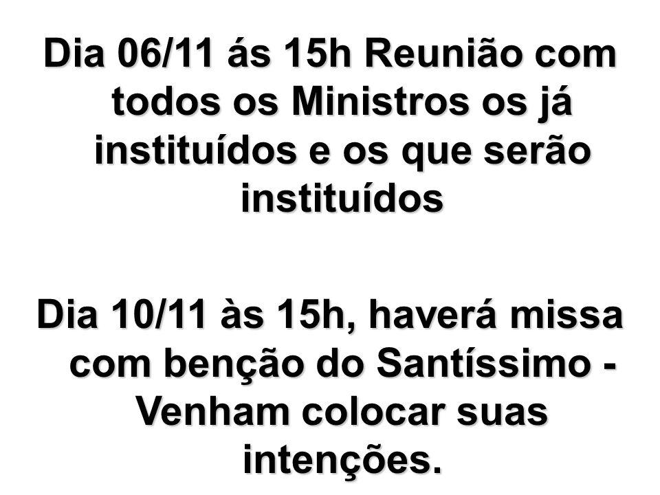 Dia 06/11 ás 15h Reunião com todos os Ministros os já instituídos e os que serão instituídos