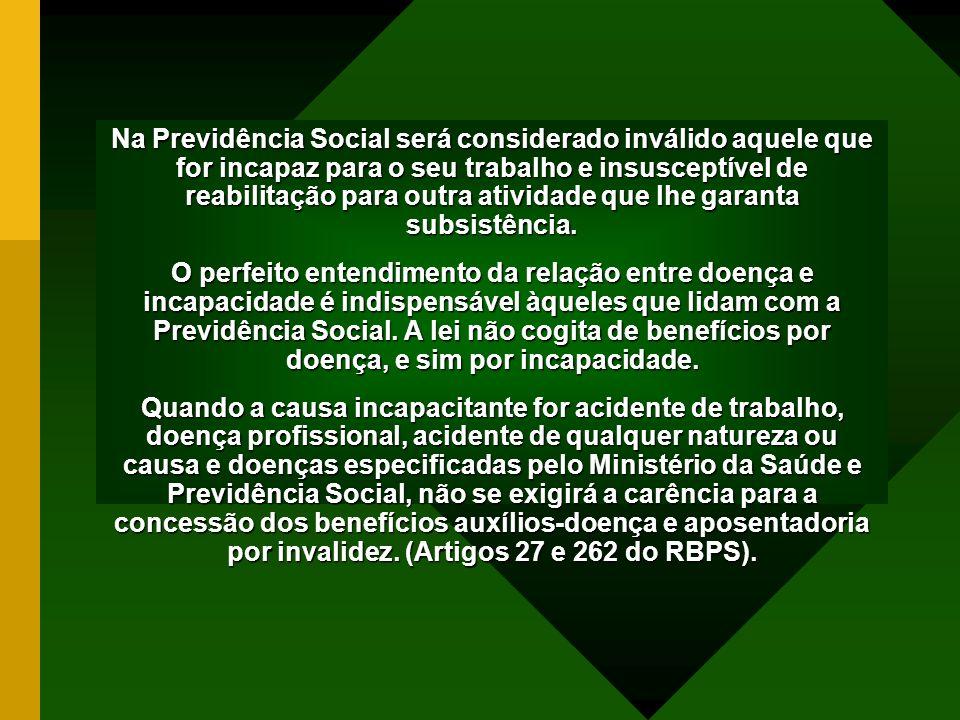Na Previdência Social será considerado inválido aquele que for incapaz para o seu trabalho e insusceptível de reabilitação para outra atividade que lhe garanta subsistência.