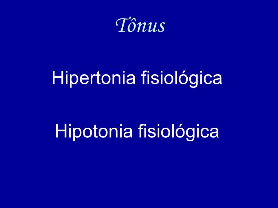 Tônus Hipertonia fisiológica Hipotonia fisiológica