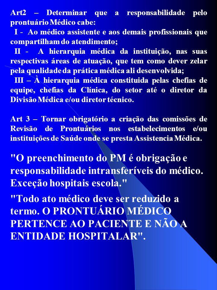 Art2 – Determinar que a responsabilidade pelo prontuário Médico cabe: