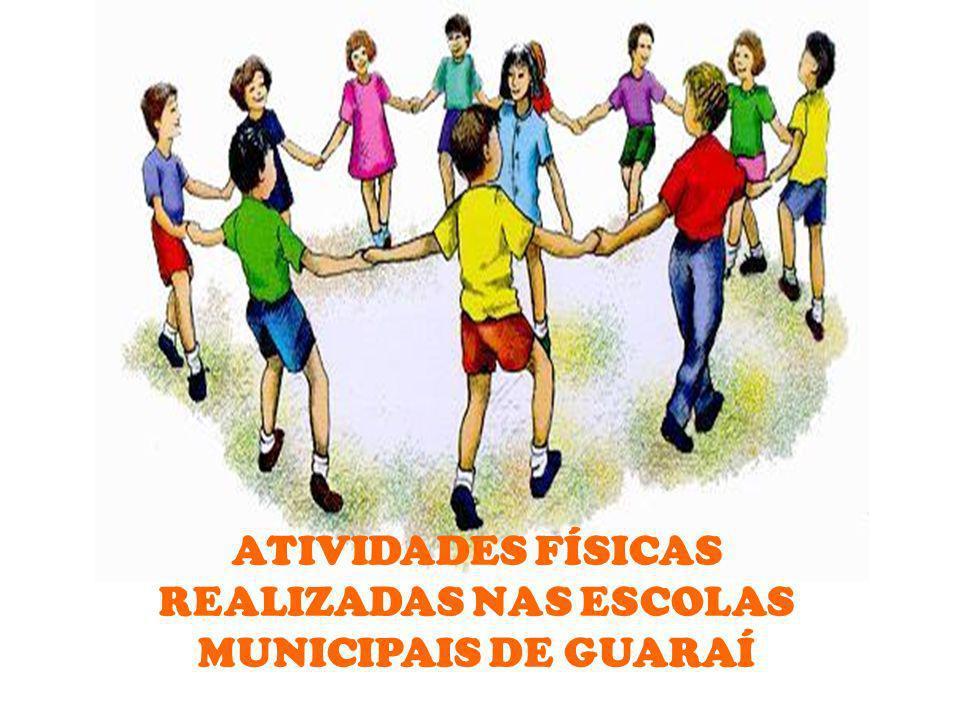ATIVIDADES FÍSICAS REALIZADAS NAS ESCOLAS MUNICIPAIS DE GUARAÍ