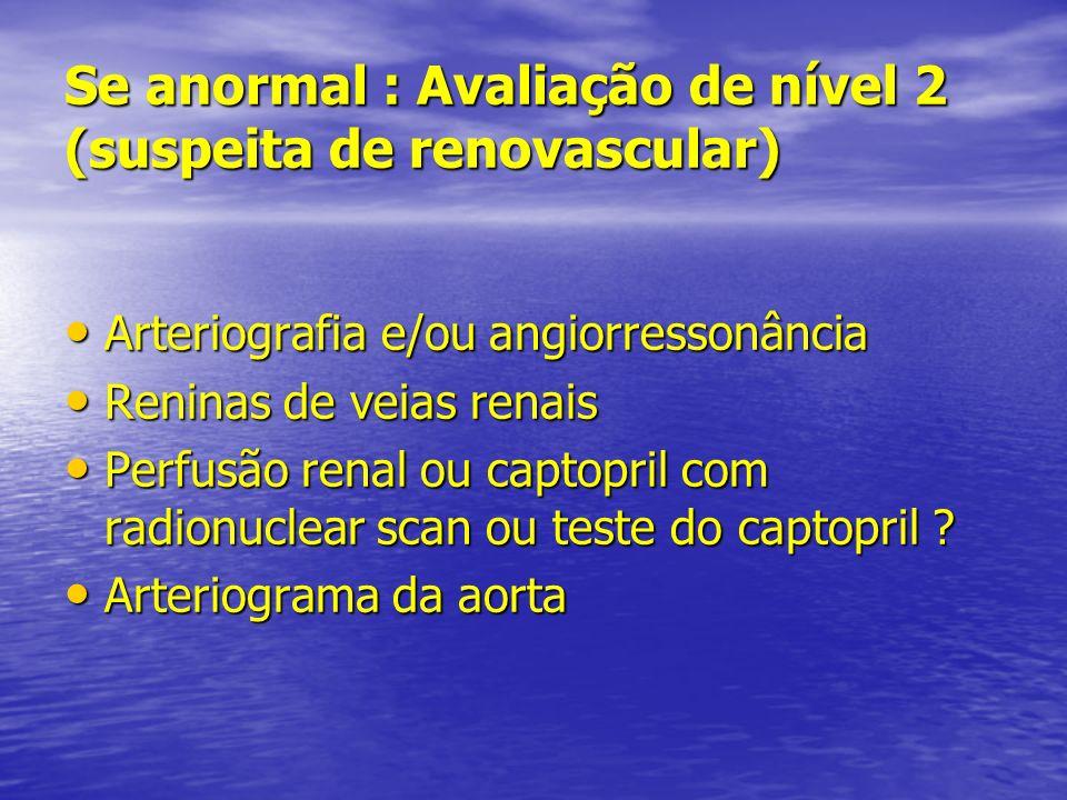 Se anormal : Avaliação de nível 2 (suspeita de renovascular)