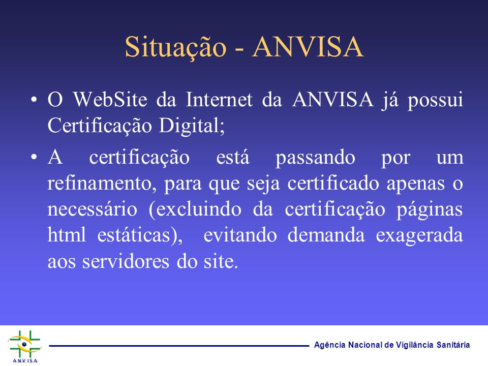 Situação - ANVISA O WebSite da Internet da ANVISA já possui Certificação Digital;