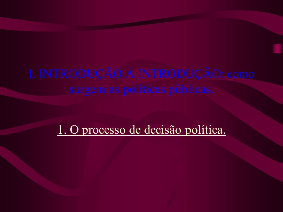 I. INTRODUÇÃO À INTRODUÇÃO: como surgem as políticas públicas.