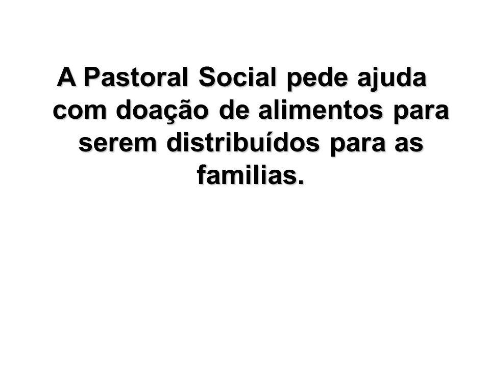 A Pastoral Social pede ajuda com doação de alimentos para serem distribuídos para as familias.
