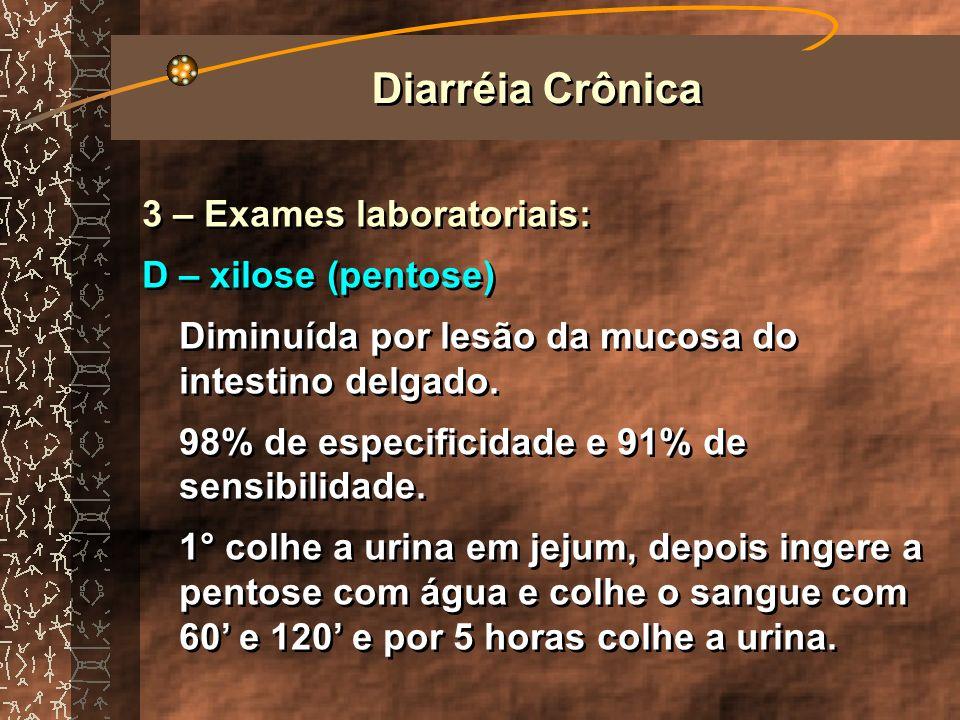 Diarréia Crônica 3 – Exames laboratoriais: D – xilose (pentose)