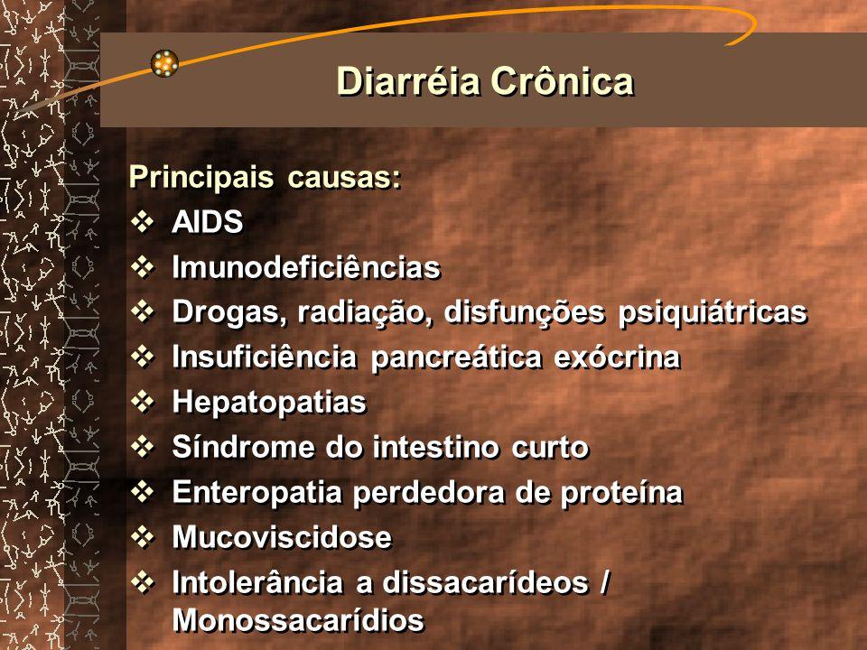 Diarréia Crônica Principais causas: AIDS Imunodeficiências