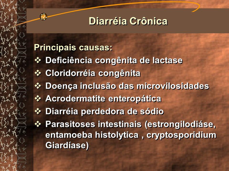 Diarréia Crônica Principais causas: Deficiência congênita de lactase