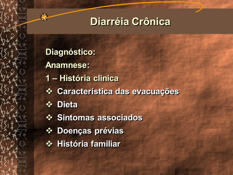 Diarréia Crônica Diagnóstico: Anamnese: 1 – História clinica