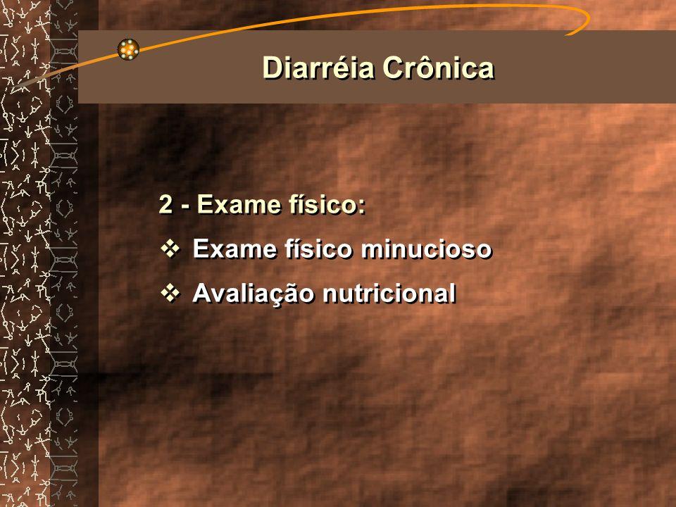 Diarréia Crônica 2 - Exame físico: Exame físico minucioso