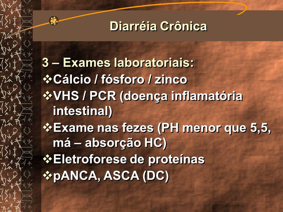 Diarréia Crônica 3 – Exames laboratoriais: Cálcio / fósforo / zinco. VHS / PCR (doença inflamatória intestinal)