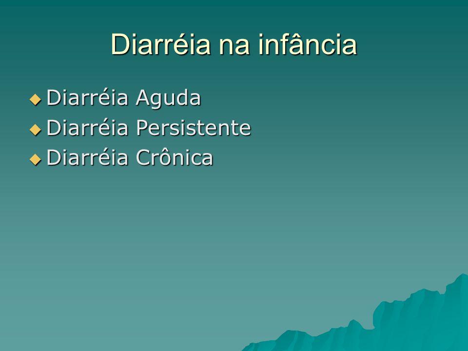 Diarréia na infância Diarréia Aguda Diarréia Persistente