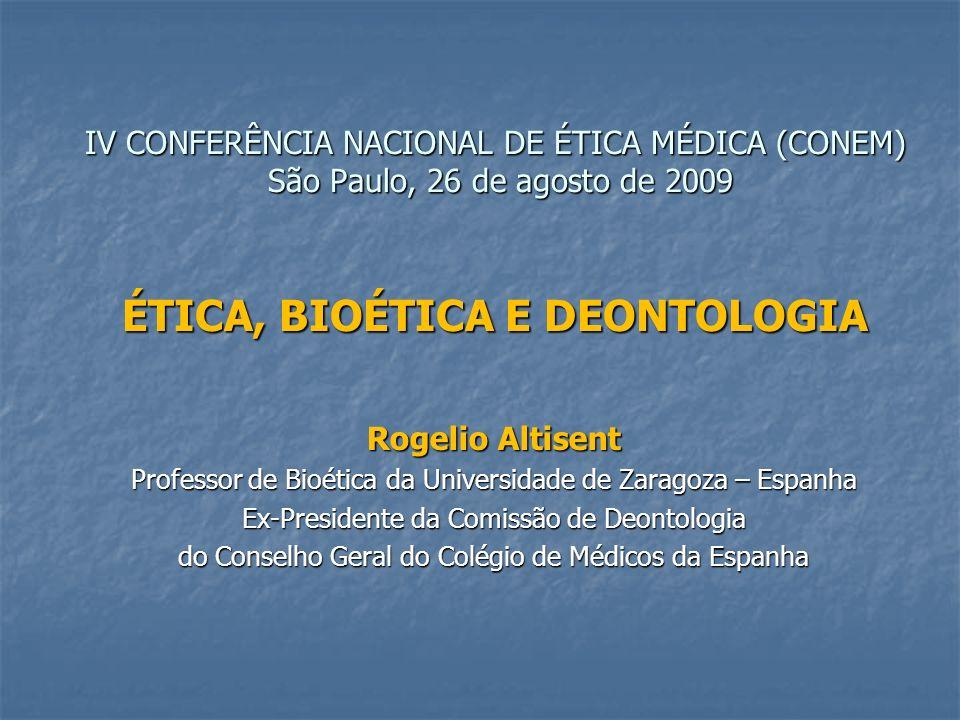 IV CONFERÊNCIA NACIONAL DE ÉTICA MÉDICA (CONEM) São Paulo, 26 de agosto de 2009 ÉTICA, BIOÉTICA E DEONTOLOGIA