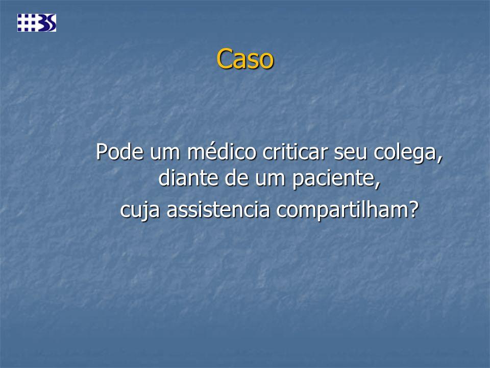 Caso Pode um médico criticar seu colega, diante de um paciente,
