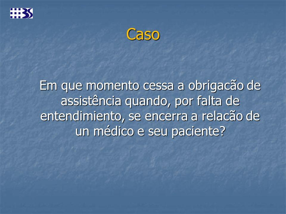 Caso Em que momento cessa a obrigacão de assistência quando, por falta de entendimiento, se encerra a relacão de un médico e seu paciente