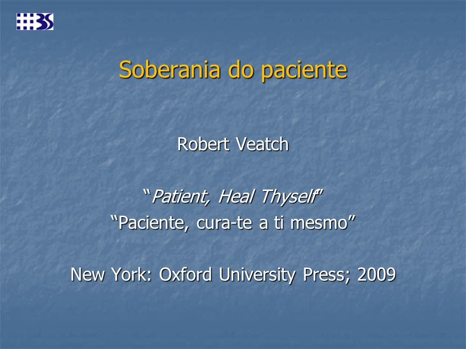 Soberania do pacienteRobert Veatch Patient, Heal Thyself Paciente, cura-te a ti mesmo New York: Oxford University Press; 2009