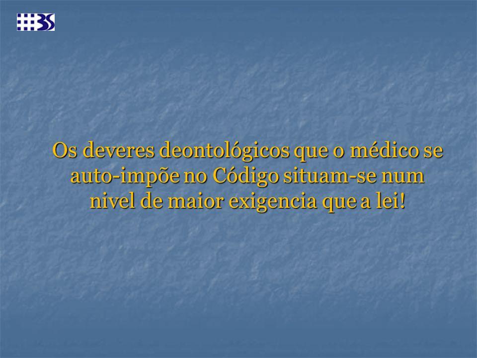 Os deveres deontológicos que o médico se auto-impõe no Código situam-se num nivel de maior exigencia que a lei!