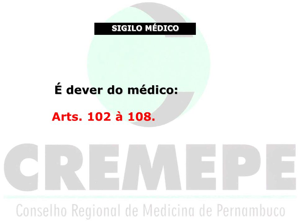 SIGILO MÉDICO É dever do médico: Arts. 102 à 108. 16 16