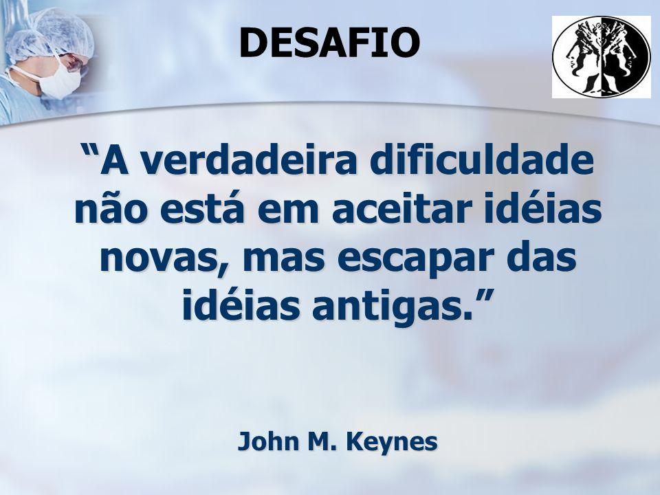 DESAFIO A verdadeira dificuldade não está em aceitar idéias novas, mas escapar das idéias antigas. John M.