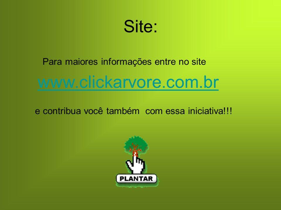 Site: Para maiores informações entre no site www.clickarvore.com.br