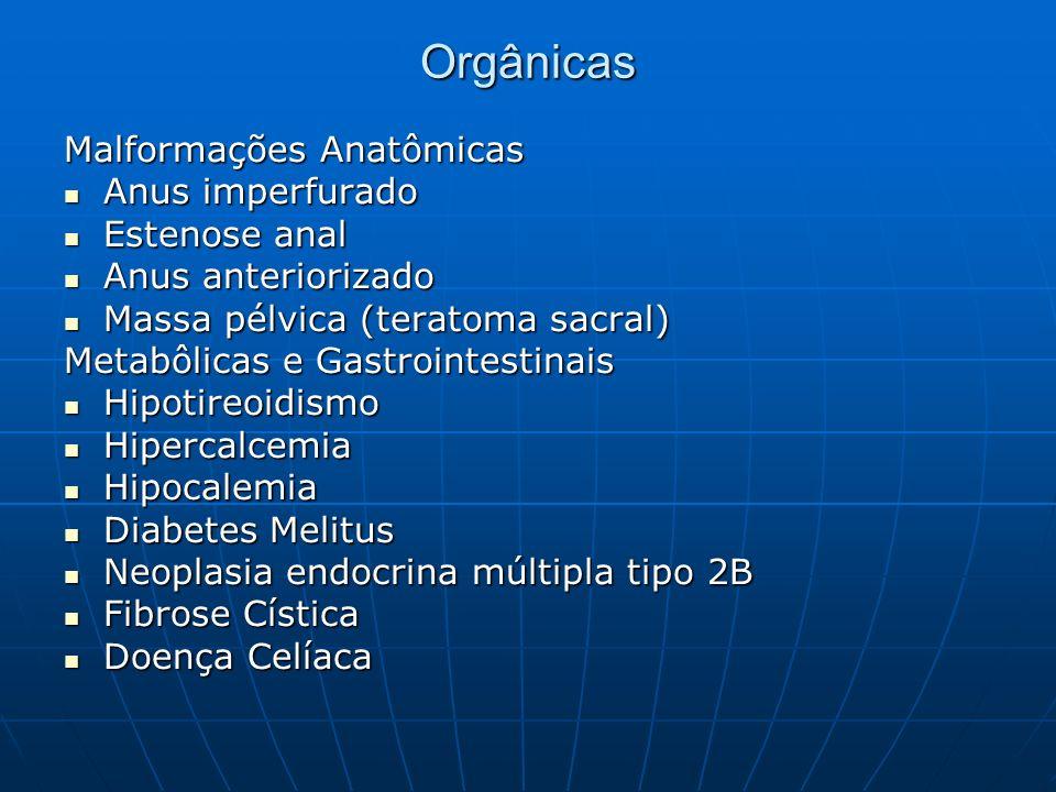 Orgânicas Malformações Anatômicas Anus imperfurado Estenose anal