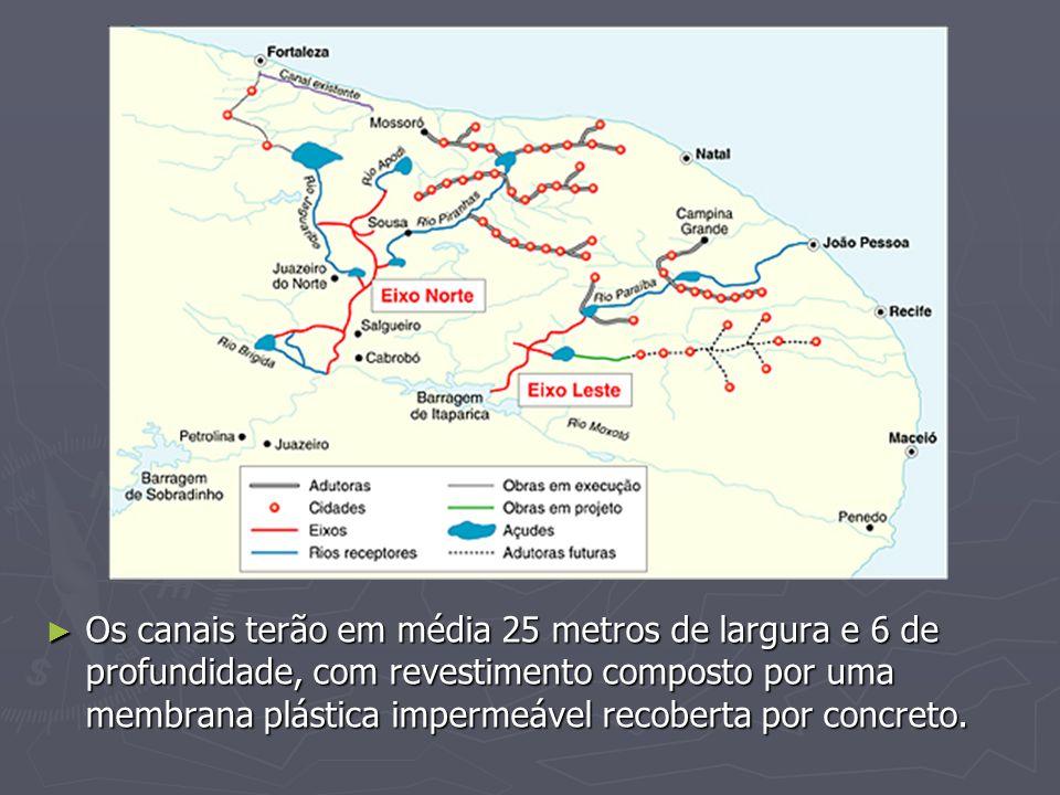 Os canais terão em média 25 metros de largura e 6 de profundidade, com revestimento composto por uma membrana plástica impermeável recoberta por concreto.