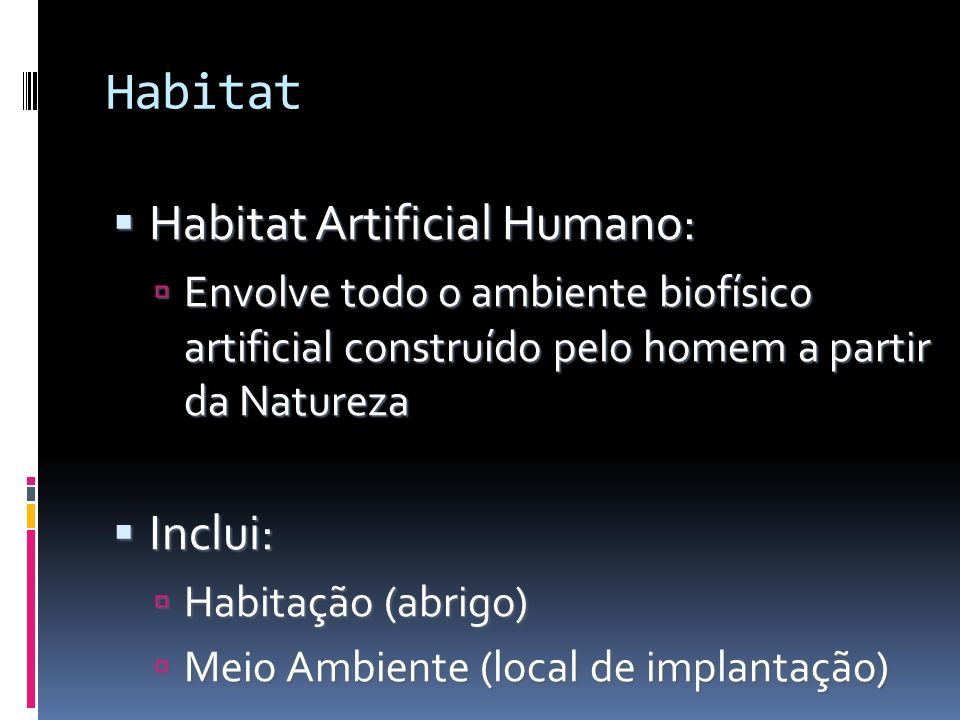 Habitat Habitat Artificial Humano: Inclui: