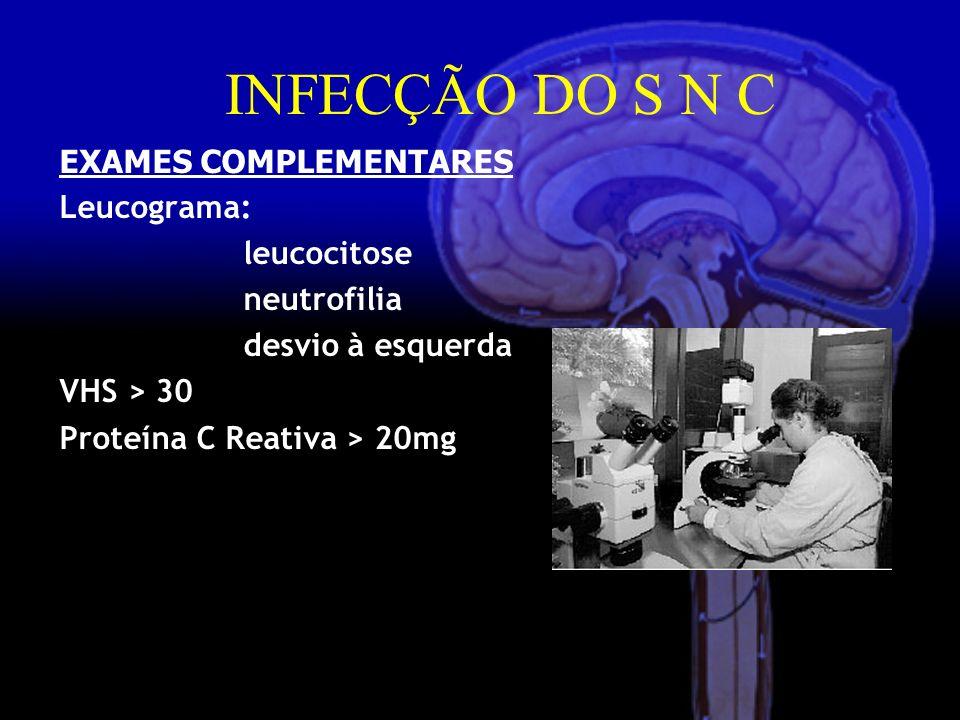 INFECÇÃO DO S N C EXAMES COMPLEMENTARES Leucograma: leucocitose