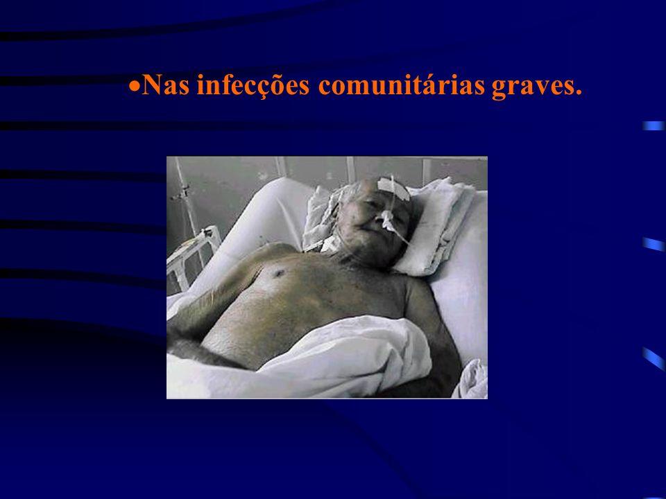 Nas infecções comunitárias graves.
