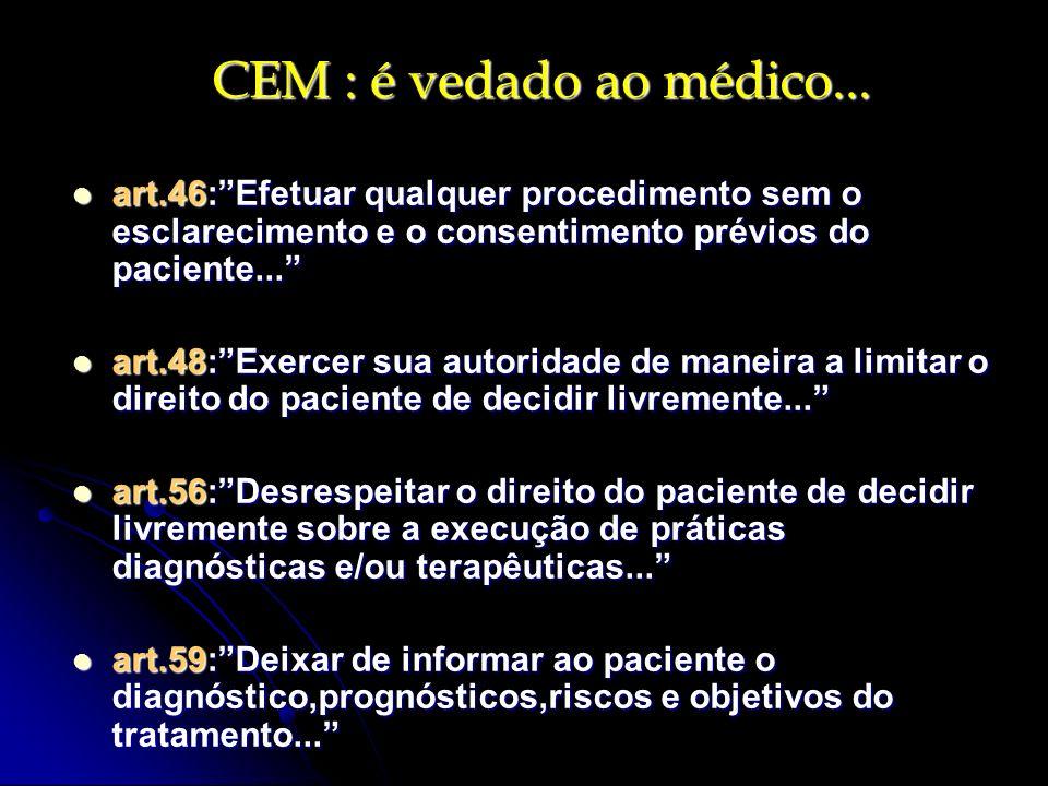 CEM : é vedado ao médico... art.46: Efetuar qualquer procedimento sem o esclarecimento e o consentimento prévios do paciente...